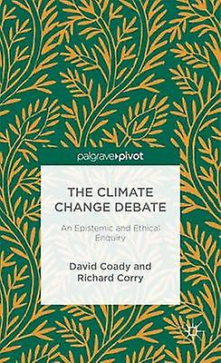 The Climate Change Debate An Epistemic and Ethical Enquiry by Coady & David