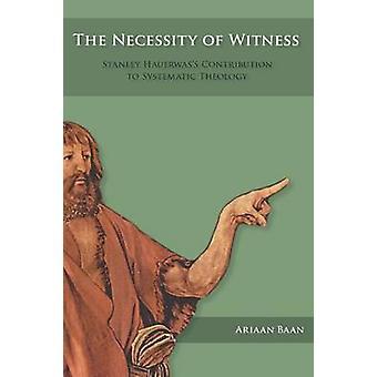 The Necessity of Witness by Baan & Ariaan W.