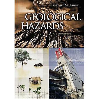 Geologiske helsefare A Sourcebook av Kusky & Timothy M.