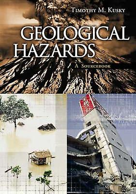 Geological Hazards A Sourcebook by Kusky & Timothy M.