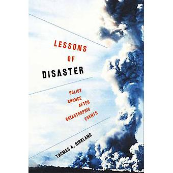 Lessons of Disaster Policy Change After Catastrophic Events by Birkland & Thomas A.