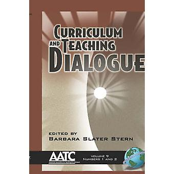 Curriculum and Teaching Dialogue 9 12 Hc by Stern & Barbara S.