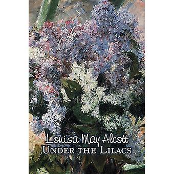 Under the Lilacs by Louisa May Alcott Fiction Family Classics by Alcott & Louisa May