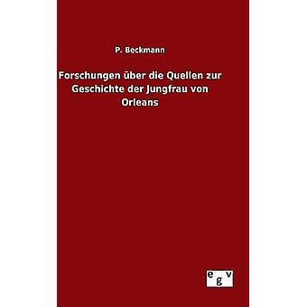 Forschungen ber morrer Quellen zur Geschichte der Jungfrau von Orleans por Beckmann & p.