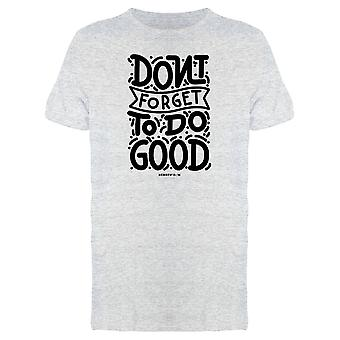 Dont Forget To Do Good Graphic Tee Men's -Image by Shutterstock