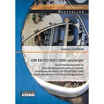 DIN En ISO 9001 2000 Verstehen Qualitatsmanagement Im Dienstleistungsunternehmen Und Die Umsetzung Der Norm Din En ISO 90012000 Mitt door Giuffredi & Susann