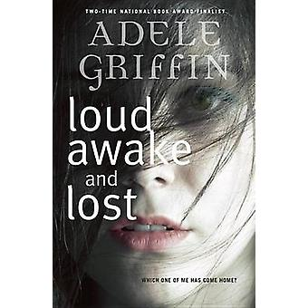 Loud Awake and Lost by Adele Griffin - 9780385752756 Book