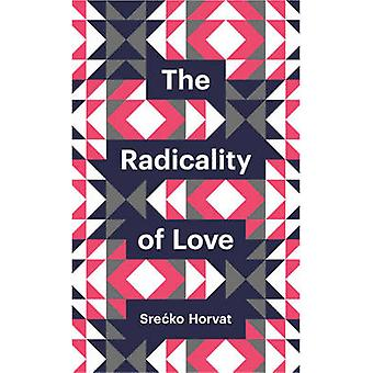 The Radicality of Love by Srecko Horvat - 9780745691145 Book
