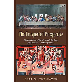 The Unexpected Perspective - The Implications of Darwin and the Big Ba