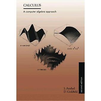 Calculus - A Computer Algebra Approach (2nd edition) by Iris Anshel -