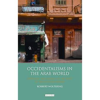 Occidentalisms in the Arab World - Ideology and Images of the West in