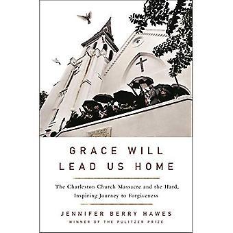 Grace zal ons leiden naar huis: de Charleston kerk bloedbad en de harde, inspirerende reis naar vergeving