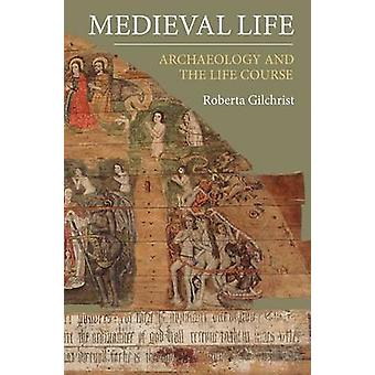 Medieval Life Archaeology and the Life Course by Gilchrist & Roberta