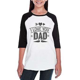 I Love You Dad Funny Saying Youth Raglan Tee 3/4 Sleeve For Girls