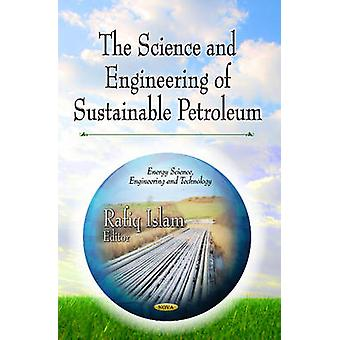 Science amp Engineering of Sustainable Petroleum by Edited by Rafiq Islam