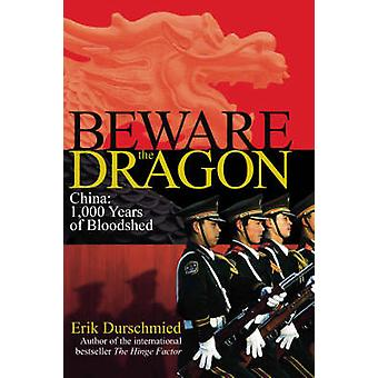 Beware the Dragon - China - 1000 Years of Bloodshed by Erik Durschmied