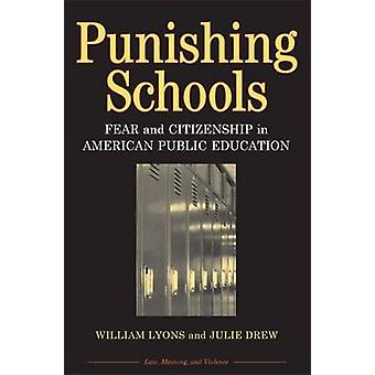 Punishing Schools - Fear and Citizenship in American Public Education