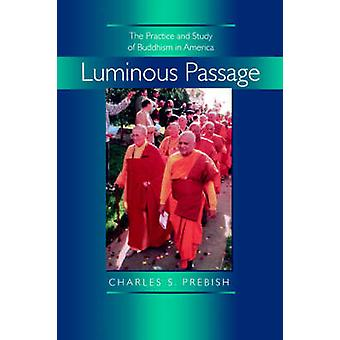 Luminous Passage - The Practice and Study of Buddhism in America by Ch