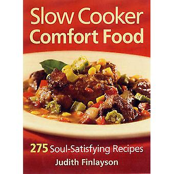 Slow Cooker Comfort Food - 275 Soul-satisfying Recipes by Judith Finla