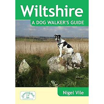 Wiltshire a Dog Walker's Guide by Nigel Vile - 9781846743382 Book