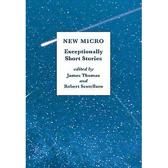 New Micro - Exceptionally Short Fiction by New Micro - Exceptionally Sh
