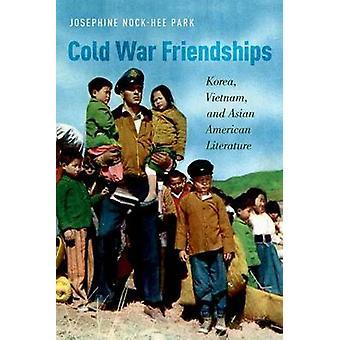Cold War Friendships - Korea - Vietnam - and Asian American Literature