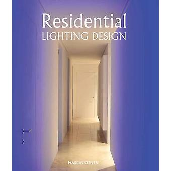Residential Lighting Design by Marcus Steffen - 9781847977564 Book