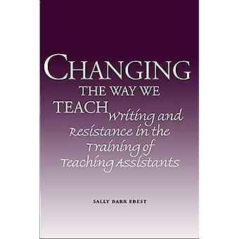 Changing the Way We Teach - Writing and Resistance in the Training of