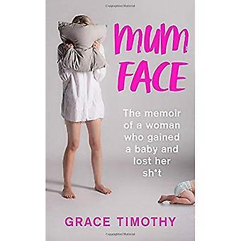 Visage de maman: La mémoire d'une femme qui a gagné un bébé et a perdu son Sh * T
