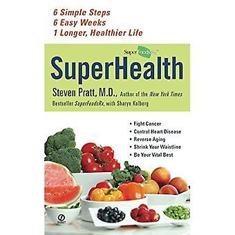 SuperHealth: 6 enkla steg, lätt 6veckor, 1 längre, hälsosammare liv