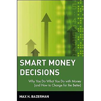 Smart Money decyzje: Dlaczego robisz to, co zrobić z pieniędzmi (i jak zmienić na lepsze)