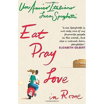 Un Amico Italiano - Eat Pray Love In Rome