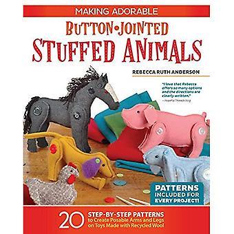 Maken schattig knop-Jointed opgezette dieren: 20 stapsgewijze patronen maken van beweegbare armen en benen op speelgoed gemaakt met hergebruikte wol