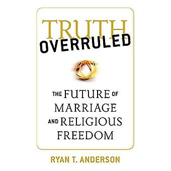 The Truth Overruled: The Future of Marriage and Religious Freedom