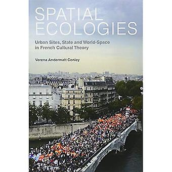 Spatial Ecologies: Urban Sites, State and World-space in French Cultural Theory (Contemporary French and Francophone...