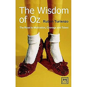 The Wisdom of Oz: The Road to Motivation, Courage and Talent