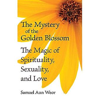 Mystery Of The Golden Blossom : The Magic of Spirituality, Sexuality, and Love