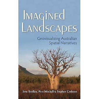 Inbillade landskap Geovisualizing australiska rumsliga berättelser av Stadler & Jane