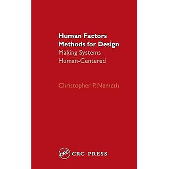 Human Factors Methods for Design Making Systems HumanCentered by Nemeth & Christopher