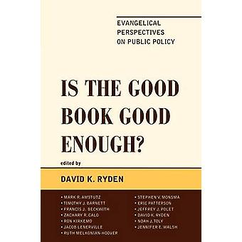 Is the Good Book Good Enough Evangelical Perspectives on Public Policy by Ryden & David K.