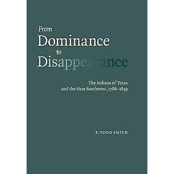 Von Dominanz, verschwinden die Indianer von Texas und in der Nähe von Südwesten 17861859 von Todd Smith & F