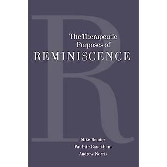 The Therapeutic Purposes of Reminiscence by Bender & Michael P.