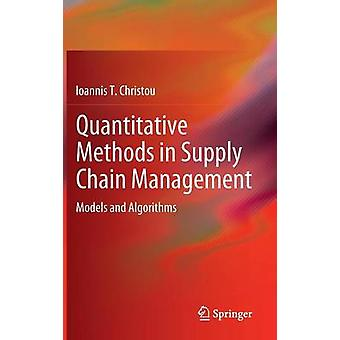 Quantitative Methods in Supply Chain Management Models and Algorithms by Christou & Ioannis T.