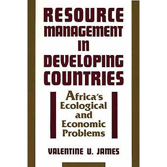 Resource Management in Developing Countries Africas Ecological and Economic Problems by James & Valentine Udoh