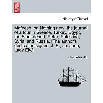 Mafeesh or Nothing new the journal of a tour in Greece Turkey Egypt the Sinaidesert Petra Palestine Syria and Russia. The authors dedication signed J. E. i.e. Jane Lady Ely. by Loftus & Jane