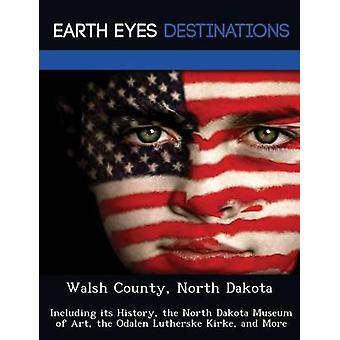 Walsh County North Dakota Including its History the North Dakota Museum of Art the Odalen Lutherske Kirke and More by Night & Sam