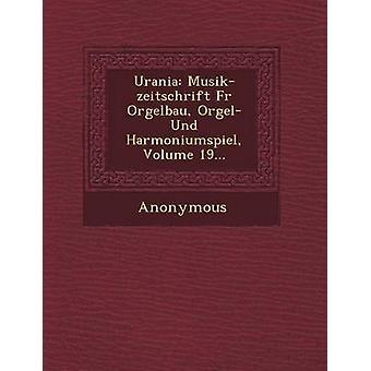 Urania MusikZeitschrift Fur Orgelbau Orgel Und Harmoniumspiel Volume 19... by Anonymous