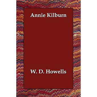 Annie Kilburn by Howells & W. D.