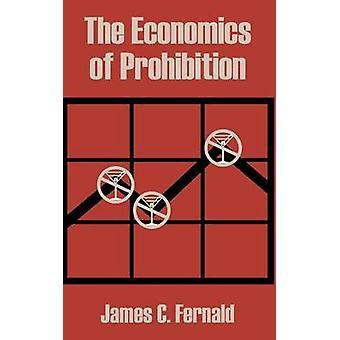 Economics of Prohibition The by Fernald & James C.