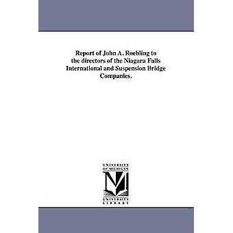 Betænkning af John A. Roebling til lederne af Niagara Falls International og hængebro virksomheder. af Roebling & John Augustus